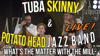 Tuba Skinny & Potato Head Jazz Band - What's the matter with the mill