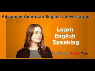 Advanced American english conversation - Learn English Speaking