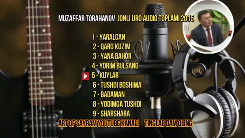 Muzaffar To'rahanov Jonli Ijro Audio To'plami 2015 yil Музаффар Тураханов Жонли ижро Аудио туплами 2015 йил