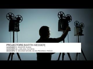 PROJECTORS : Martin Messier