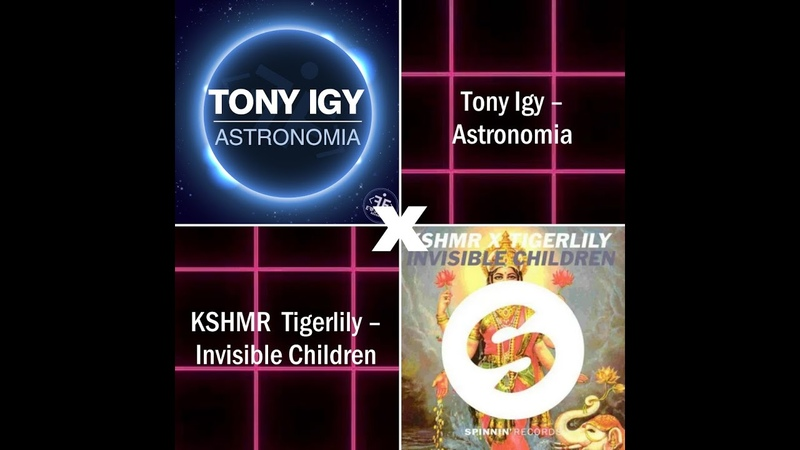 Tony Igy Astronomia X KSHMR x Tigerlily Invisible Children ilvol mashup
