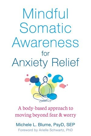 Mindful Somatic Awareness for Anxiety Relief - Michele L. Blume