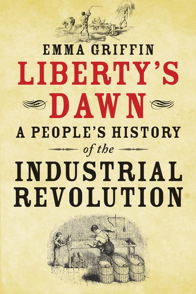 Emma Griffin - Liberty's Dawn  A People's History of the Industrial Revolution-Yale University Press (2013)