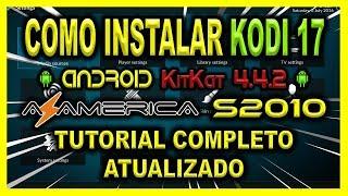 COMO INSTALAR KODI 17 no ANDROID  KitKat S2010 AZAMERICA ou DUOSAT NEXT ou LITE ANDROID