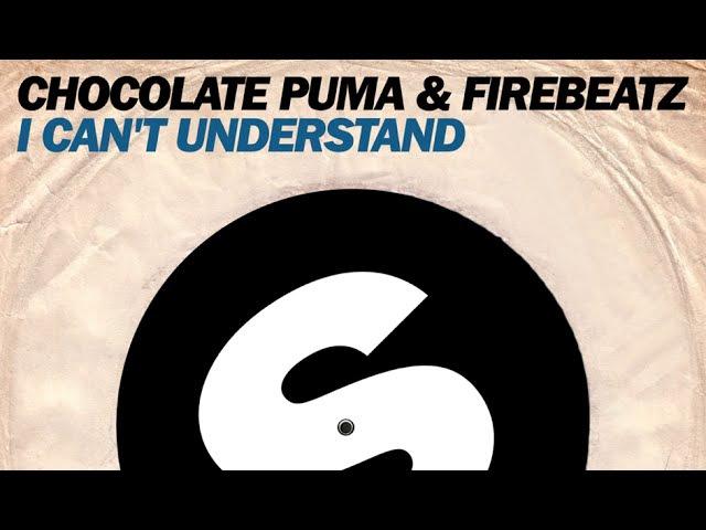 Chocolate Puma Firebeatz I Can't Understand Original Mix