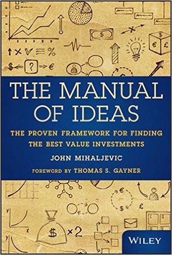 The Manual of Ideas: The Proven Framework for Finding the Best Value Investments - John Mihaljevic