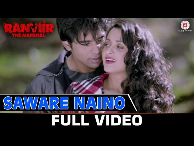 Saware Naino Full Video Ranviir The Marshal Kunal Ganjawala Akriti Kakkar
