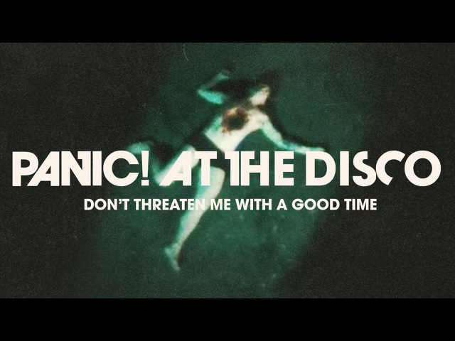 Panic! At The Disco Dont Threaten Me With A Good Time [OFFICIAL VIDEO]