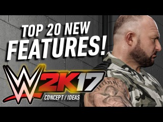 WWE 2K17 Top 20 New Features! (Concept/Ideas)