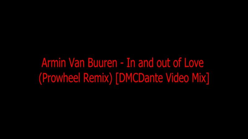 Armin Van Buuren - In and out of Love (Prowheel Remix) [DMCDante Video Mix]