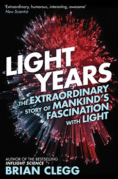 Light Years The Extraordinary Story of Mankind's Fascination with Light