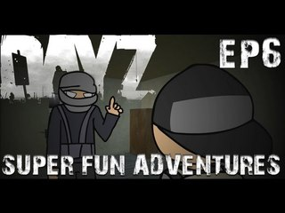 DayZ Super Fun Adventures! EP6: Anti Hero