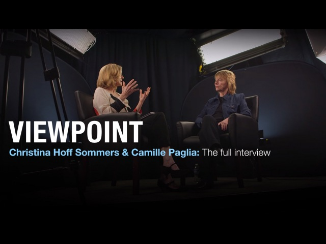 Christina Hoff Sommers and Camille Paglia The full interview VIEWPOINT