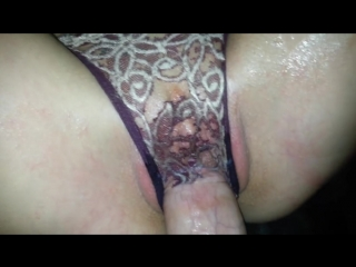 Wet panty fucking, ripped a hole with my dick lydia luxy