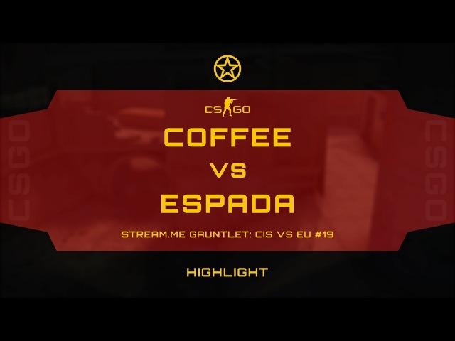 COFFEE VS ESPADA @ GAUNTLET CIS VS EU 19 STARRFRAGG CSGO HIGHLIGHT