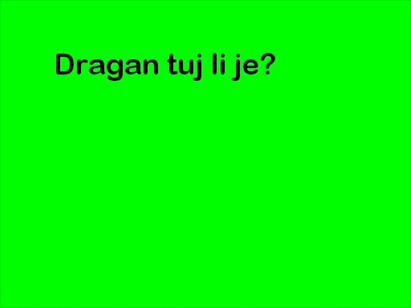 Dragan tuj li je?