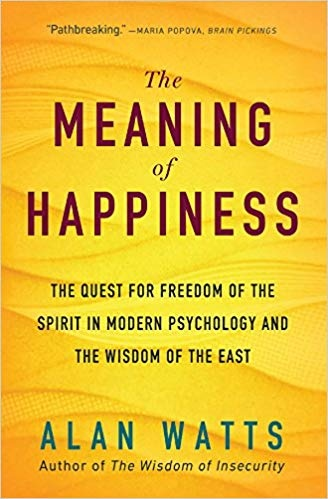 The Meaning of Happiness The Quest for Freedom of the Spirit in Modern Psychology and the Wisdom of the East, 3rd Edition