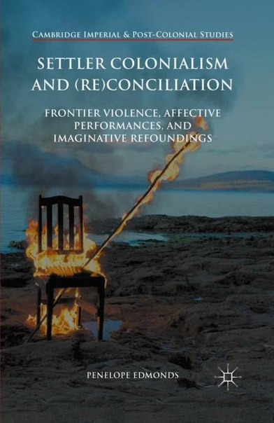 Settler Colonialism and Re conciliation Frontier Violence Affective Performances and Imaginative Refoundings