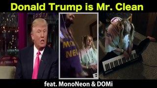 "MonoNeon & DOMi - ""Donald Trump is Mr. Clean"""