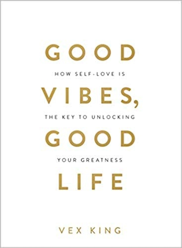 Good Vibes, Good Life How Self-Love Is the Key to Unlocking Your Greatness