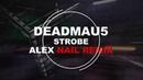 Deadmau5 - Strobe (Alex Nail remix)