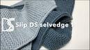1. Slip knit DS selvedge closed