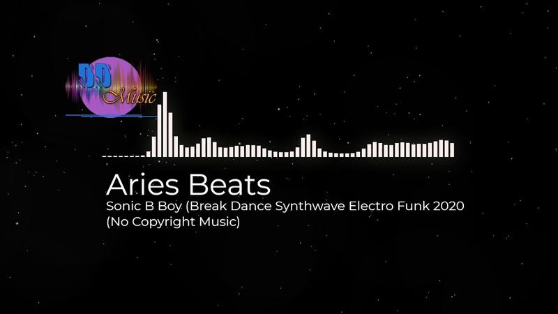 (No Copyright Music) - Aries Beats – Sonic B Boy (Break Dance Synthwave Electro Funk 2020)