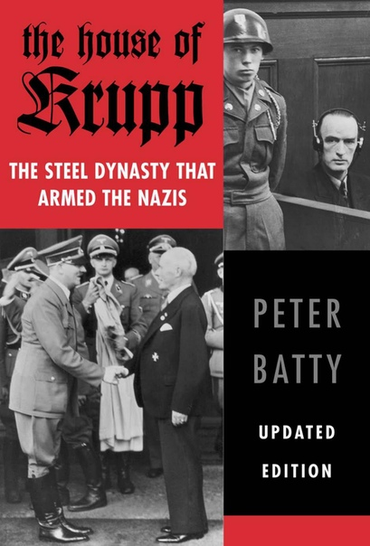 The House of Krupp The Steel Dynasty that Armed the Nazis by Peter Batty