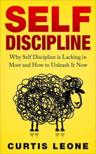 Leone, Curtis] Self Discipline  Why Self Discipli