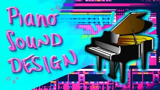 Piano Processing Techniques | how to design good piano sounds