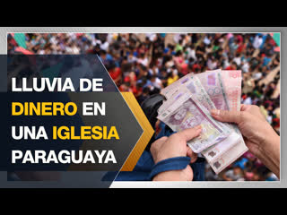Lluvia de dinero en una iglesia paraguaya
