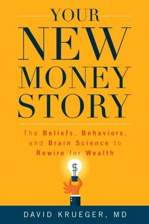 Your New Money Story - David Krueger MD