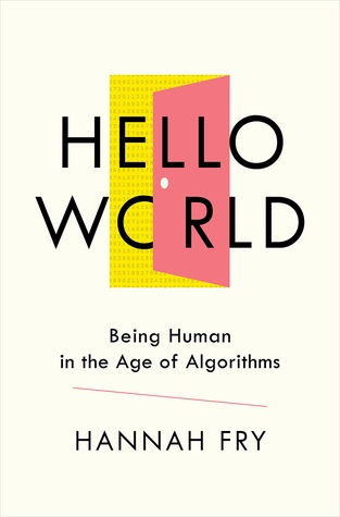 Hello World (Being Human in the Age of Algorithms) - Hannah Fry
