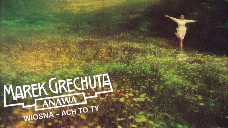 Marek Grechuta / Anawa - Wiosna - ach to ty [Official Audio]
