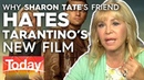 Why Sharon Tate's friend hates Tarantino's new film Today Show Australia