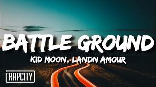 Kid Moon & Landn Amour - BATTLE GROUND (Lyrics)