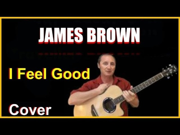 I Got You I Feel Good Acoustic Guitar Cover James Brown Songs Chords Lyrics In Desc