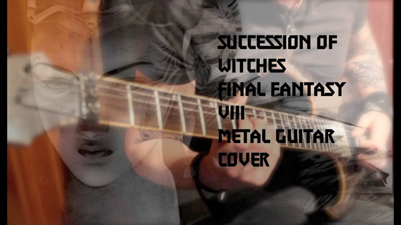 Succession of Witches - Final Fantasy VIII - Heavy Metal Guitar Cover