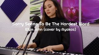 Elton John - Sorry Seems To Be The Hardest Word (cover by Ayakoz)