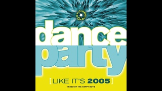Dance Party (Like It's 2005) - Mixed By The Happy Boys