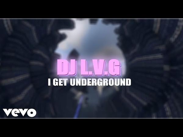 DJ L.V.G - I GET UNDERGROUND