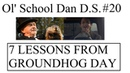 Ol' School Dan D S 20 7 Lessons From Groundhog Day