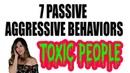 7 Passive Aggressive Covert Behaviors of Toxic People