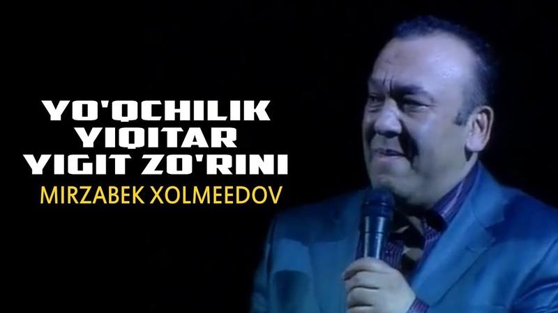 Mirzabek Xolmedov Yo'qchilik yiqitar yigit zo'rini