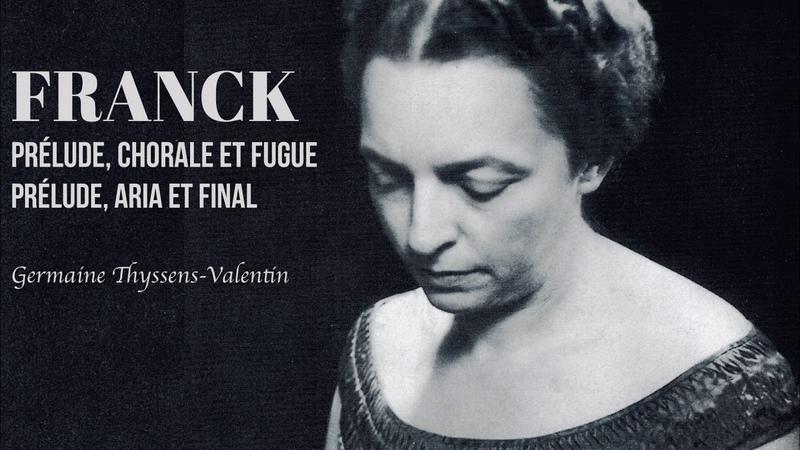Franck - Prélude, Choral Fugue - Prélude, Aria Final (ref. recording : G.Thyssens-Vanlentin)