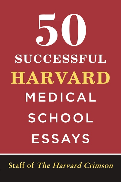 50 Successful Harvard Medical School Essays - Staff of the Harvard Crimson