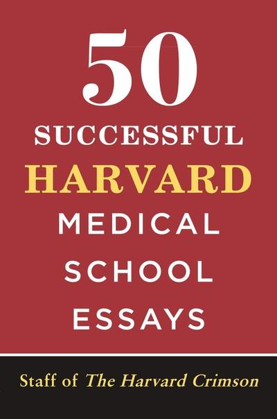 50 Successful Harvard Medical School Essays - Staff of the Harvard Crimson