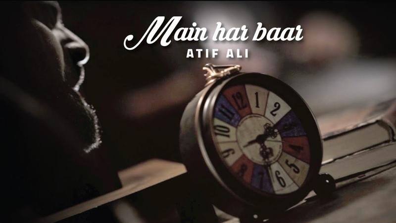 Main Har Baar | Atif Ali