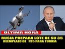LO ÚLTIMO | RUSIA PREPARA LOTE de SU 35 para TURKIA los F 35 NO VAN noticias