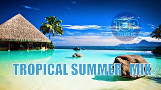 CHILLING TROPICAL HOUSE  SUMMER HOLIDAY BEST  MIX 2020 SENSUAL CHILLOUT TOP MUSIC
